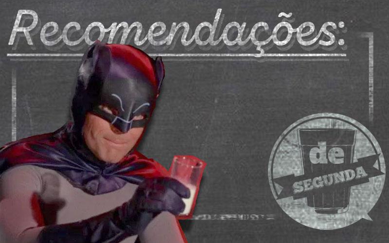 Batman 80 anos - Recomendações de Segunda