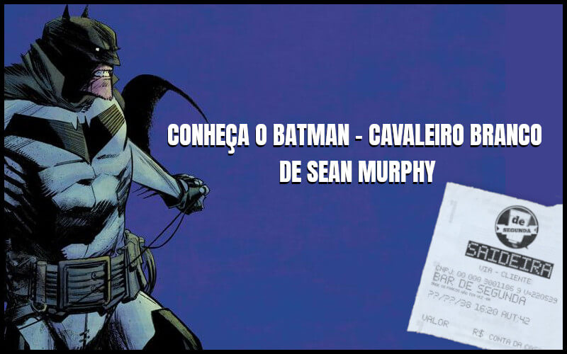 O Batman - Cavaleiro Branco de Sean Murphy