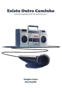 Existe Outro Caminho: a primeira geração do rap nacional, pt. 1 capa
